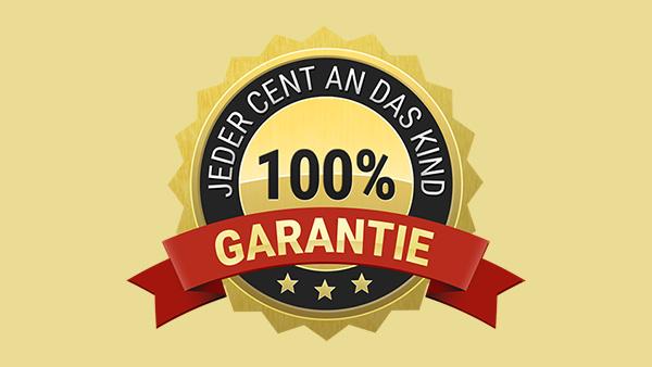 100% GARANTIE - JEDER CENT AN DAS KIND